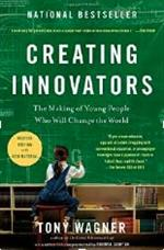 book cover for Creating Innovators, by Tony Wagner
